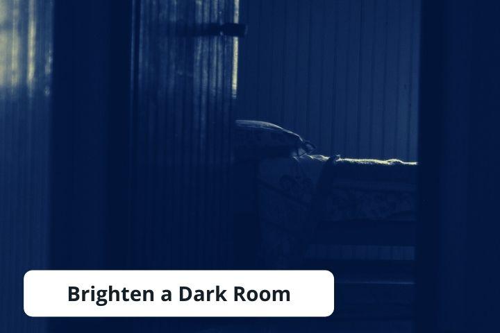 Brighten a Dark Room
